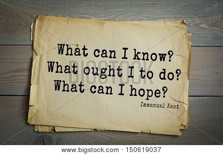 TOP-30. Aphorism by Immanuel Kant - the German philosopher, the founder of German classical philosophy.  What can I know? What ought I to do? What can I hope?