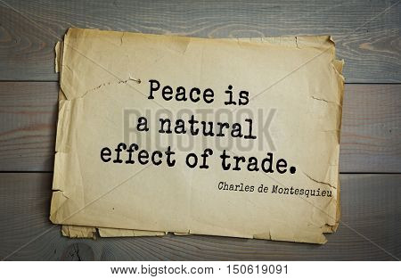 TOP-30. Aphorism by Montesquieu - French writer, jurist and philosopher. Peace is a natural effect of trade.