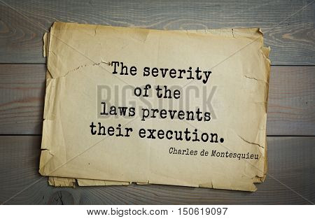 TOP-30. Aphorism by Montesquieu - French writer, jurist and philosopher.The severity of the laws prevents their execution.