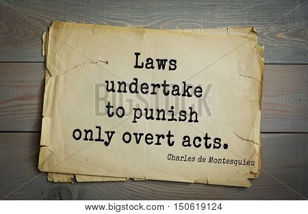 TOP-30. Aphorism by Montesquieu - French writer, jurist and philosopher.Laws undertake to punish only overt acts.