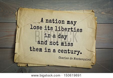 TOP-30. Aphorism by Montesquieu - French writer, jurist and philosopher.A nation may lose its liberties in a day and not miss them in a century.