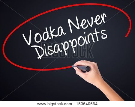 Woman Hand Writing Vodka Never Disappoints With A Marker Over Transparent Board