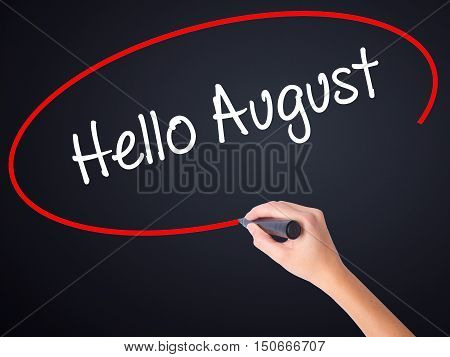 Woman Hand Writing Hello August With A Marker Over Transparent Board