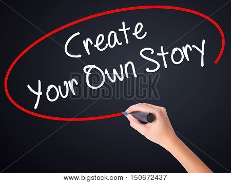 Woman Hand Writing Create Your Own Story With A Marker Over Transparent Board