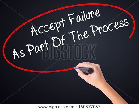 Woman Hand Writing Accept Failure As Part Of The Process With A Marker Over Transparent Board