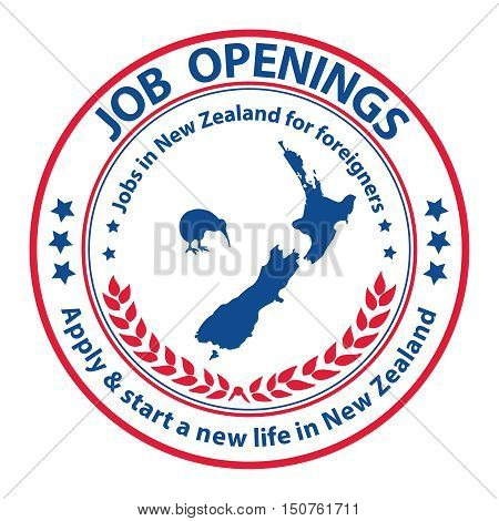 Job openings, Apply and start a new life in New Zealand. Jobs in New Zealand for foreigners - grunge label / sticker / stamp. Suitable for recruitment companies / agencies.