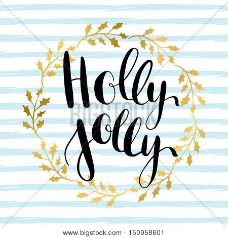 Holly Jolly! Vector greeting card with hand written calligraphic lettering phrase in golden holly berry tree wreath