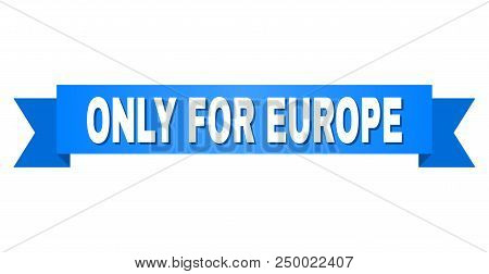 Only For Europe Text On A Ribbon. Designed With White Caption And Blue Stripe. Vector Banner With On