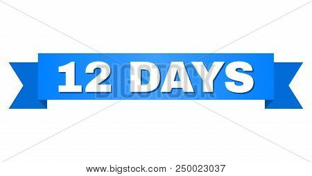 12 Days Text On A Ribbon. Designed With White Caption And Blue Stripe. Vector Banner With 12 Days Ta