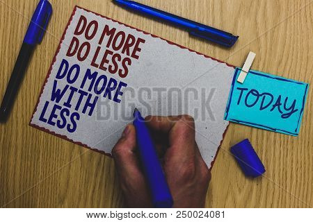 Conceptual Hand Writing Showing Do More Do Less Do More With Less. Business Photo Text Dont Work Har