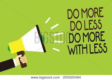Conceptual Hand Writing Showing Do More Do Less Do More With Less. Business Photo Showcasing Dont Wo