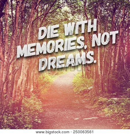 Quote - Die with Memories not dreams