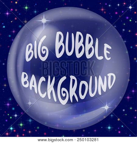 Big Transparent Bubble On Blue Background With White And Colorful Stars. Eps10, Contains Transparenc