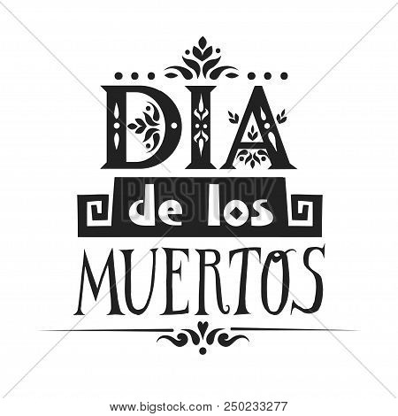 Lettering Poster For Mexican Holiday Day Of The Dead (dia De Los Muertos, Spanish) Made Of Various P