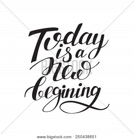 Today Is A New Beginning Black And White Hand Written Lettering Positive Quote, Calligraphy Poster,