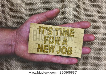 Conceptual Hand Writing Showing It S Is Time For A New Job. Business Photo Showcasing Career Changes