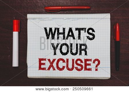 Handwriting Text Writing What S Is Your Excuse Question. Concept Meaning Explanations For Not Doing
