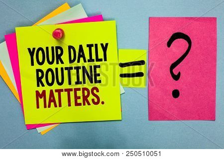 Text Sign Showing Your Daily Routine Matters. Conceptual Photo Have Good Habits To Live A Healthy Li