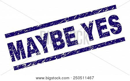 Maybe Yes Stamp Seal Watermark With Scratced Style. Blue Vector Rubber Print Of Maybe Yes Text With