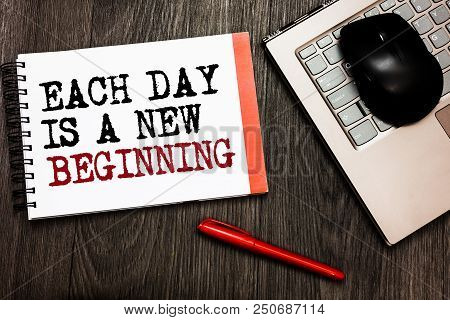 Conceptual Hand Writing Showing Each Day Is A New Beginning. Business Photo Showcasing Every Morning