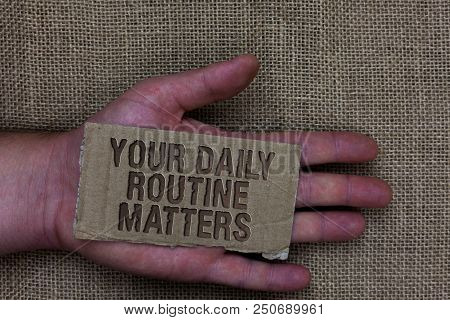 Conceptual Hand Writing Showing Your Daily Routine Matters.. Business Photo Text Have Good Habits To
