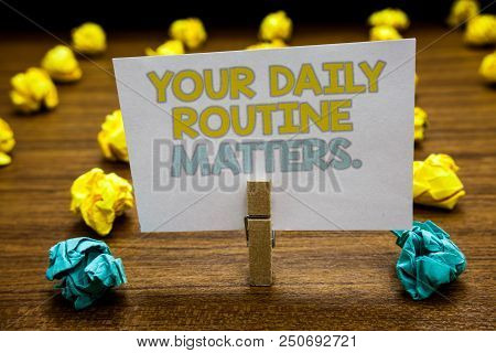 Writing Note Showing Your Daily Routine Matters. Business Photo Showcasing Have Good Habits To Live