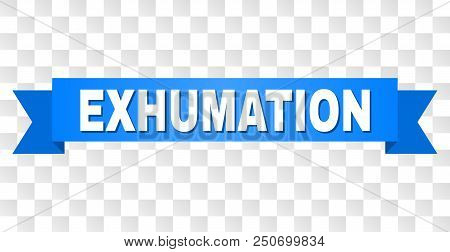 Exhumation Text On A Ribbon. Designed With White Caption And Blue Stripe. Vector Banner With Exhumat