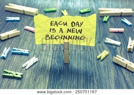 Handwriting Text Each Day Is A New Beginning. Concept Meaning Every Morning You Can Start Again Insp