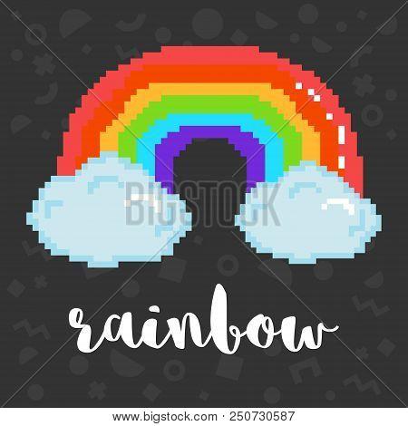 Vector Rainbow 8 Bit Pixel Art Rainbow In Clouds And Phrase Rainbow. Trendy Geometric Decor On Backg