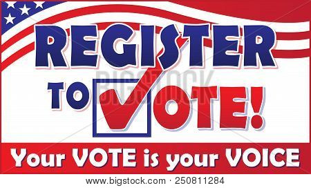Register To Vote! Your Vote Is Your Voice Banner