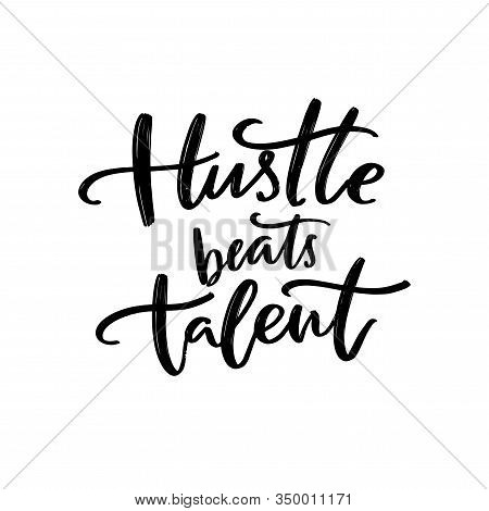 Hustle Beats Talent. Motivational Quote About Working Hard For Big Goals. Practice And Persistence I