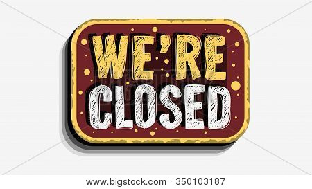 We Are Closed Custom Business Scratchy Style Sign Signboard Vector Design On A White Background.