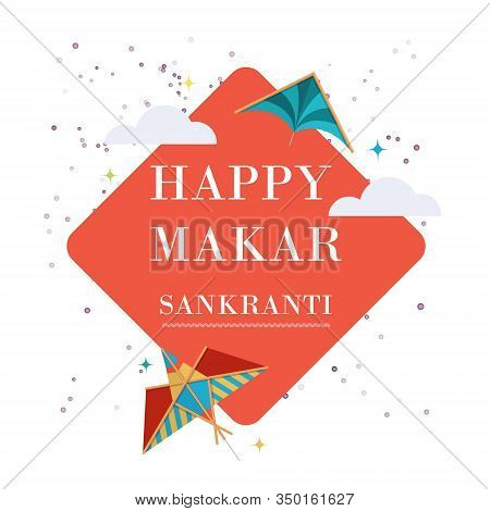 Happy Makar Sankranti In India Banner With Colorful Kites And Confetti Vector Illustration. Indian F