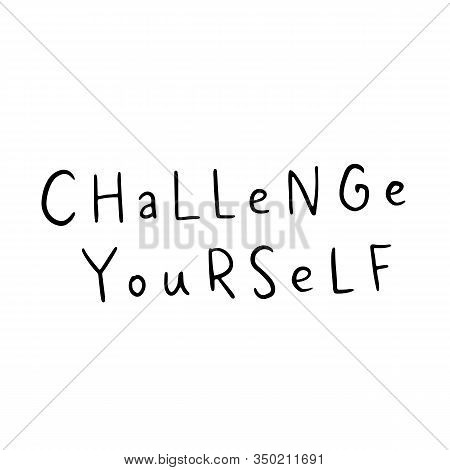 Challenge Yourself. Vector Motivational Saying For Posters And Cards. Positive Slogan For Office And