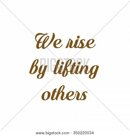 We Rise By Lifting Others Text Design
