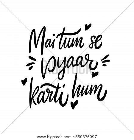 Mai Tum Se Pyaar Karti Hum. I Love You Phrase On Hindi And Urdi Alphabet. Hand Drawn Lettering. Blac