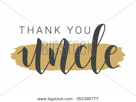 Vector Illustration. Handwritten Lettering Of Thank You Uncle. Template For Banner, Greeting Card, P