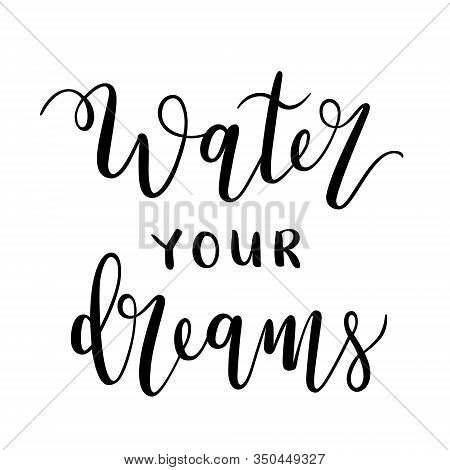 Water Your Dreams, Motivational Lettering Print. Motivation Banner, Isolated Vector Lettering, Calli