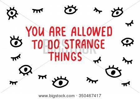 You Are Allowed To Do Strange Things Hand Drawn Vector Illustration Lettering Open Eyes