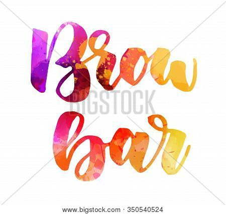 Brow Bar - Handwritten Modern Calligraphy Lettering. Watercolor Multicolored Handlettering. Template