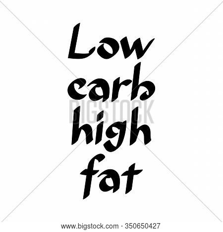 Low Carb, High Fat. Text From Food. Ketogenic Diet Concept. Healthy Menu. Hand Drawn Vector Letterin