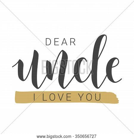 Vector Illustration. Handwritten Lettering Of Dear Uncle I Love You. Template For Greeting Card, Pos
