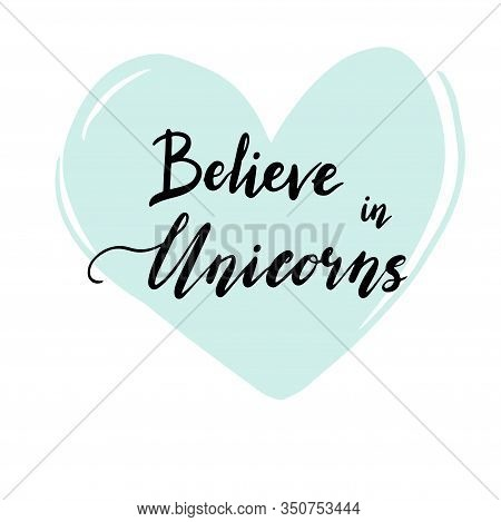 Unicorn Lettering Text For Baby, Kids, Girl Logo, Banner Design. Hand Drawn Quote Believe In Unicorn