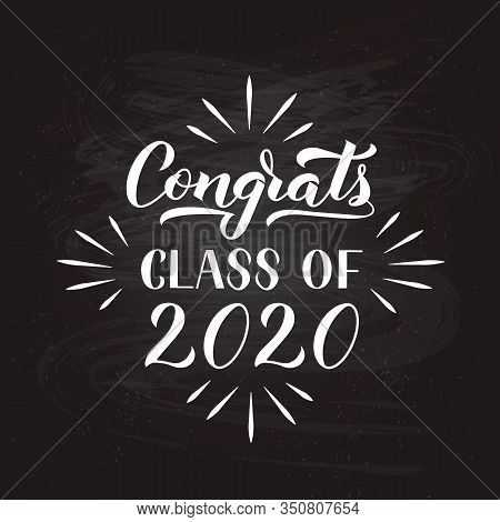 Congrats Class Of 2020 Hand Written On Chalkboard Background. Congratulations To Graduates Typograph