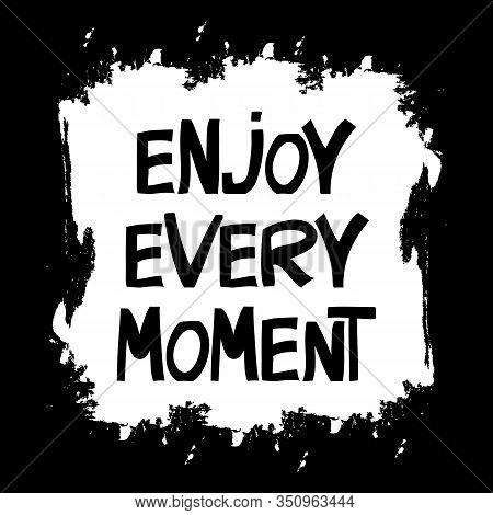 Enjoy Every Moment. Hand Drawn Vector Doodle Lettering In Modern Scandinavian Style. Stock Illustrat