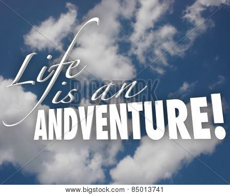 Life is an Adventure words in white 3d letters on a cloudy blue sky to illustrate motivation and inspiration in accepting risk and being bold, brave or courageous in living