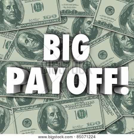 Big Payoff words in 3d letters on a pile of hundred dollar bills in American currency or money as a jackpot, result, outcome, reward or settlement