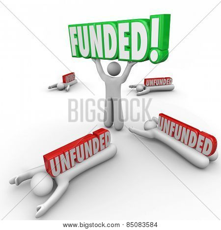 One start-up business person holding 3d word Funded and others crushed by Unfunded to illustrate best strategy or plan for seeking and raising capital for financial operating expenses of company