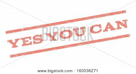 Yes You Can watermark stamp. Text tag between parallel lines with grunge design style. Rubber seal stamp with unclean texture. Vector salmon color ink imprint on a white background.