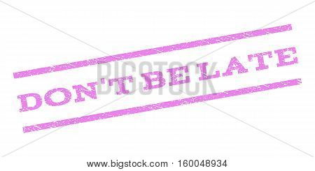 Don'T Be Late watermark stamp. Text caption between parallel lines with grunge design style. Rubber seal stamp with dirty texture. Vector violet color ink imprint on a white background.